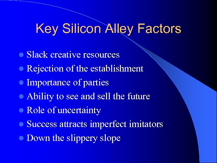 Key Silicon Alley Factors l Slack creative resources l Rejection of the establishment l