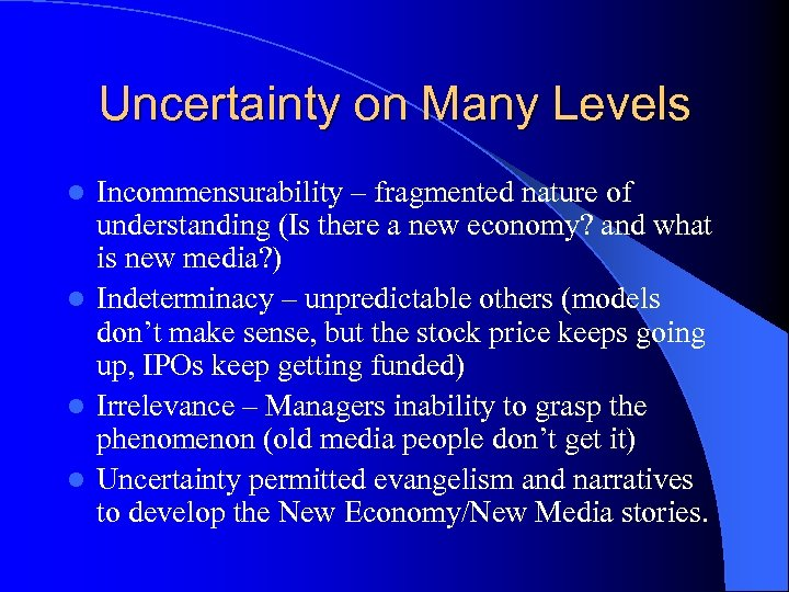 Uncertainty on Many Levels Incommensurability – fragmented nature of understanding (Is there a new