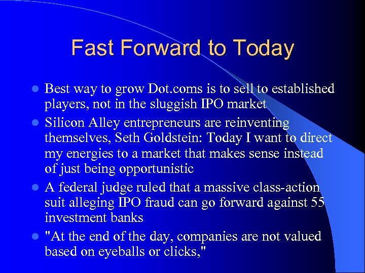 Fast Forward to Today Best way to grow Dot. coms is to sell to
