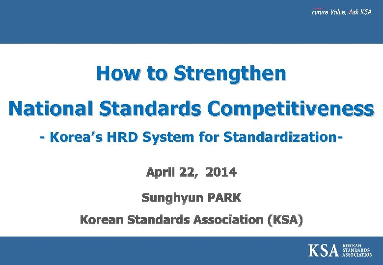 How to Strengthen National Standards Competitiveness - Korea's HRD System for Standardization. April 22,