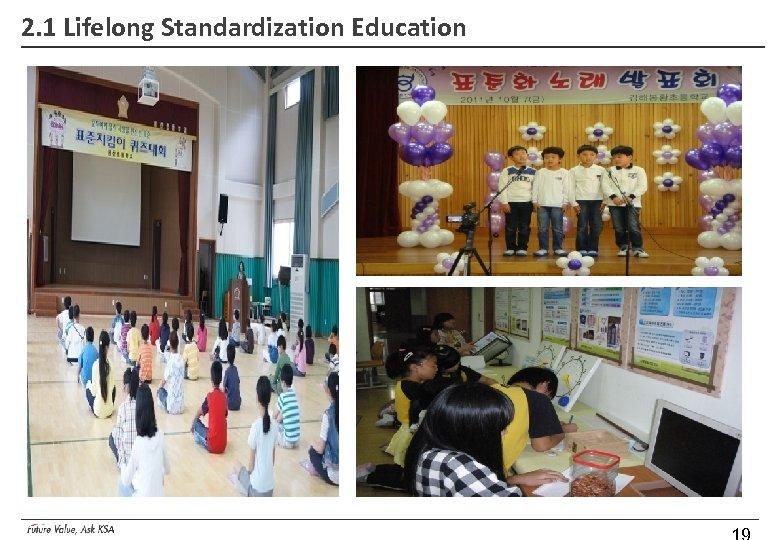2. 1 Lifelong Standardization Education