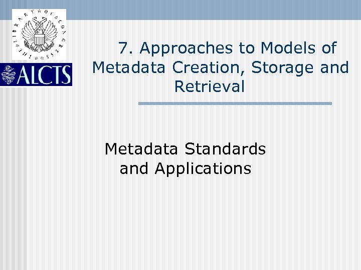 7. Approaches to Models of Metadata Creation, Storage and Retrieval Metadata Standards and Applications
