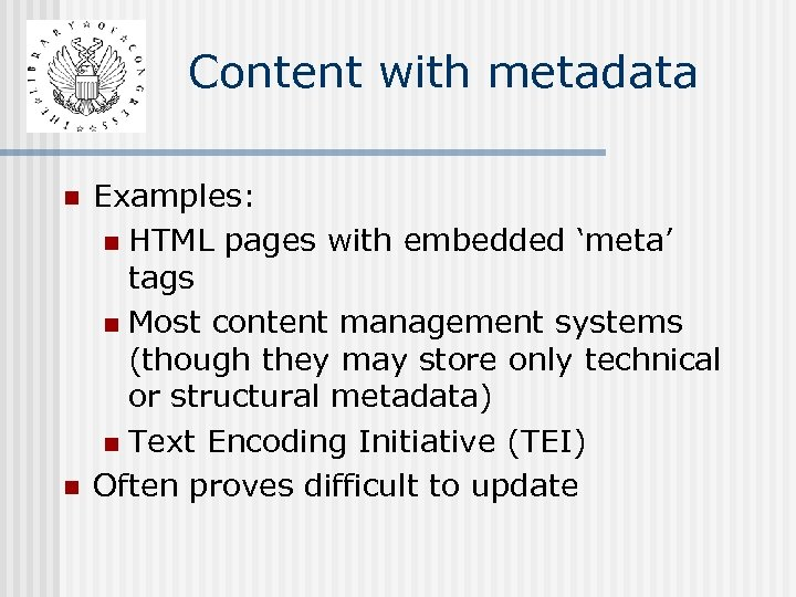 Content with metadata n n Examples: n HTML pages with embedded 'meta' tags n