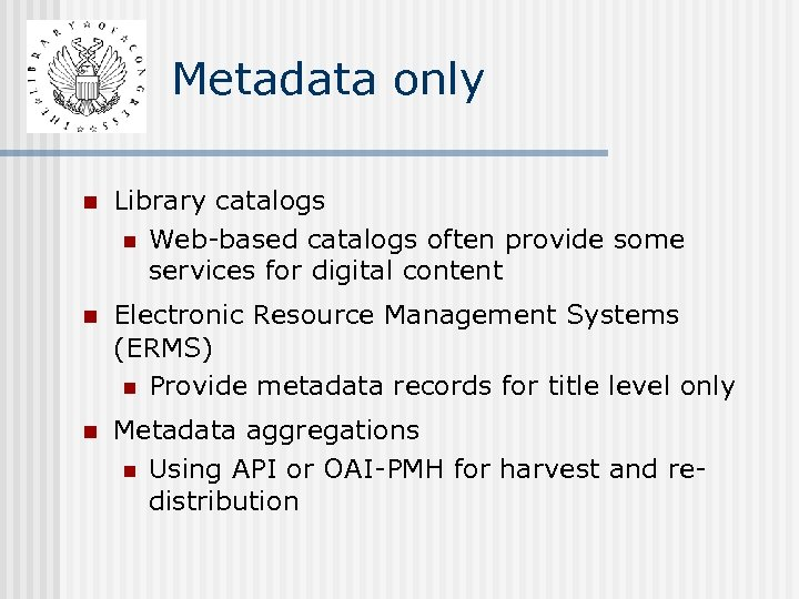 Metadata only n Library catalogs n Web-based catalogs often provide some services for digital
