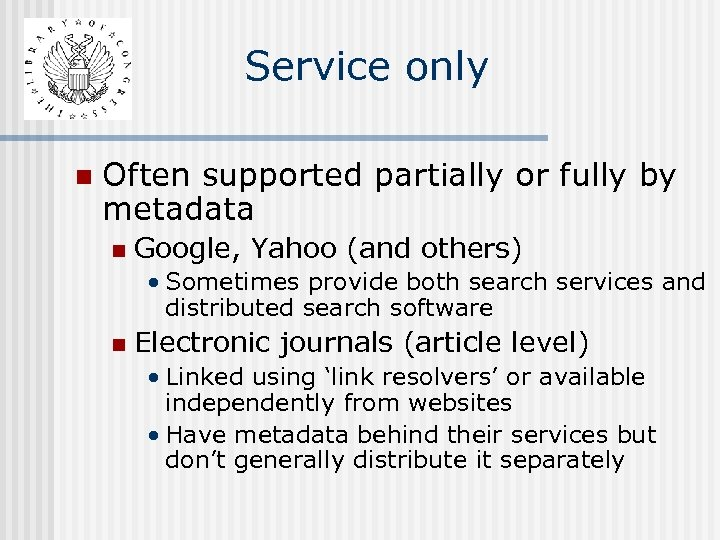 Service only n Often supported partially or fully by metadata n Google, Yahoo (and
