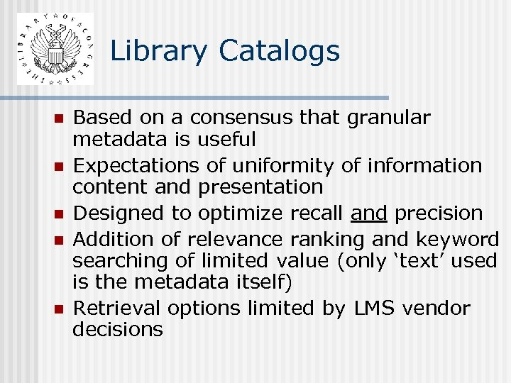 Library Catalogs n n n Based on a consensus that granular metadata is useful
