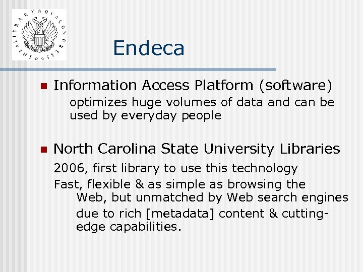 Endeca n Information Access Platform (software) optimizes huge volumes of data and can be