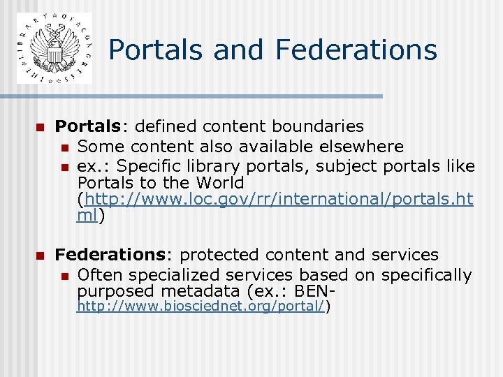 Portals and Federations n Portals: defined content boundaries n Some content also available elsewhere