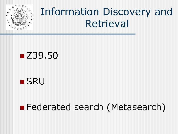 Information Discovery and Retrieval n Z 39. 50 n SRU n Federated search (Metasearch)
