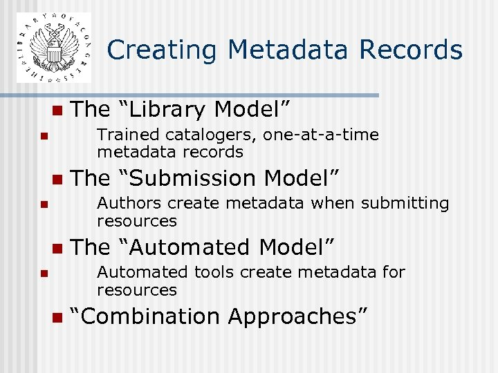 """Creating Metadata Records n The """"Library Model"""" Trained catalogers, one-at-a-time metadata records n n"""