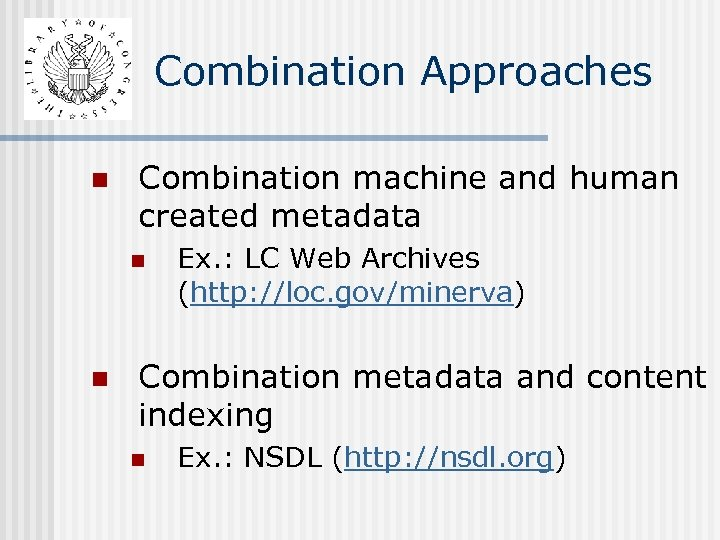 Combination Approaches n Combination machine and human created metadata n n Ex. : LC