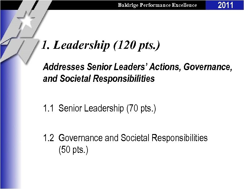 Baldrige Performance Excellence Program 2011 1. Leadership (120 pts. ) Addresses Senior Leaders' Actions,