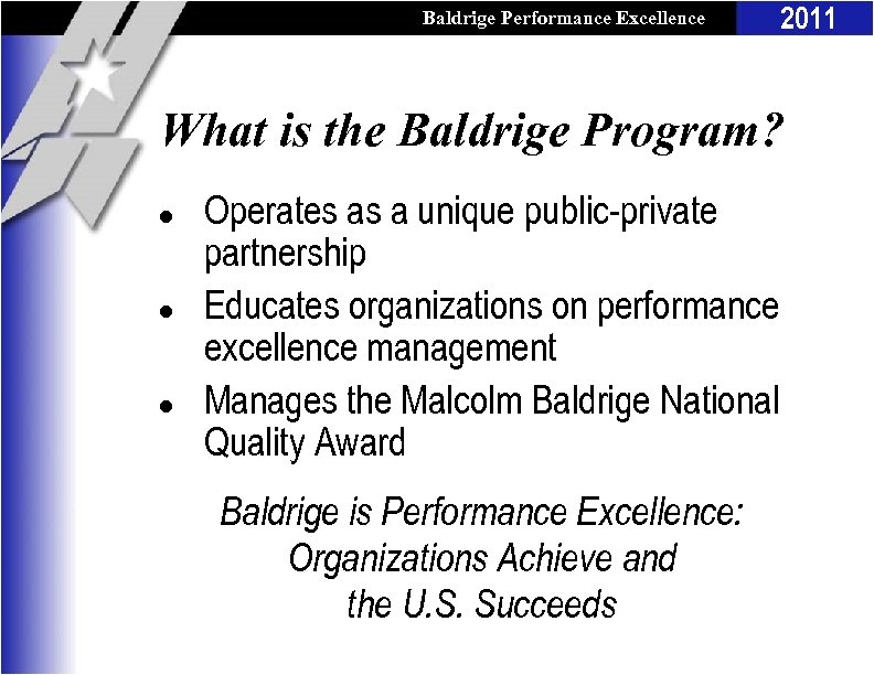 Baldrige Performance Excellence Program 2011 What is the Baldrige Program? l l l Operates