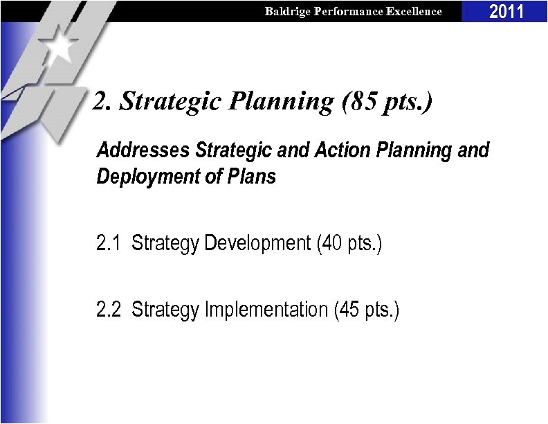 Baldrige Performance Excellence Program 2. Strategic Planning (85 pts. ) Addresses Strategic and Action