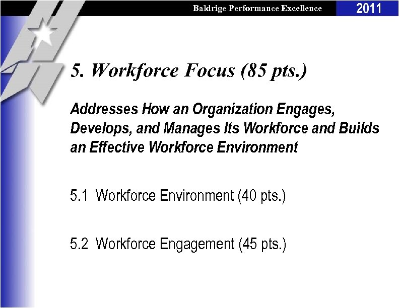 Baldrige Performance Excellence Program 2011 5. Workforce Focus (85 pts. ) Addresses How an