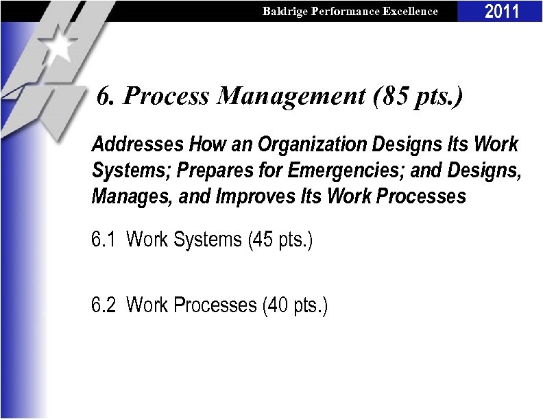 Baldrige Performance Excellence Program 2011 6. Process Management (85 pts. ) Addresses How an