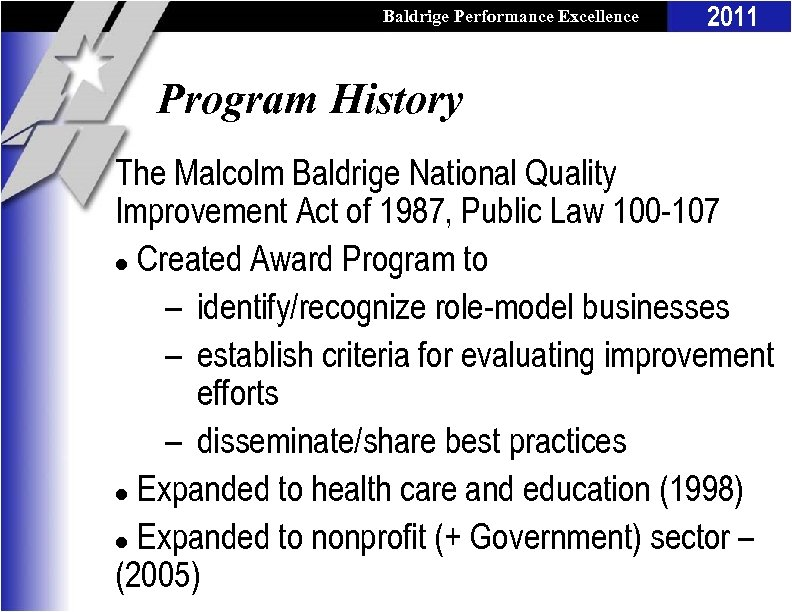 Baldrige Performance Excellence Program 2011 Program History The Malcolm Baldrige National Quality Improvement Act