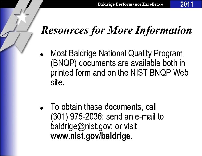 Baldrige Performance Excellence Program 2011 Resources for More Information l l Most Baldrige National