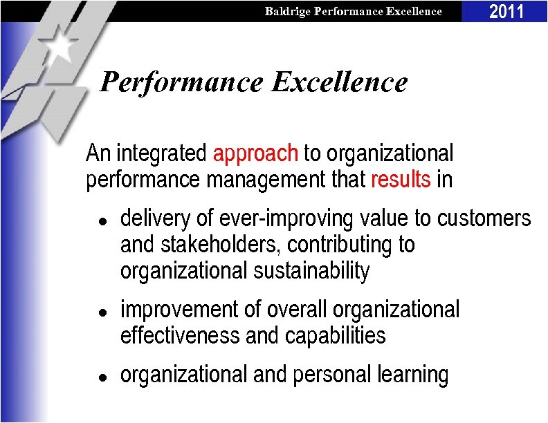 Baldrige Performance Excellence Program 2011 Performance Excellence An integrated approach to organizational performance management