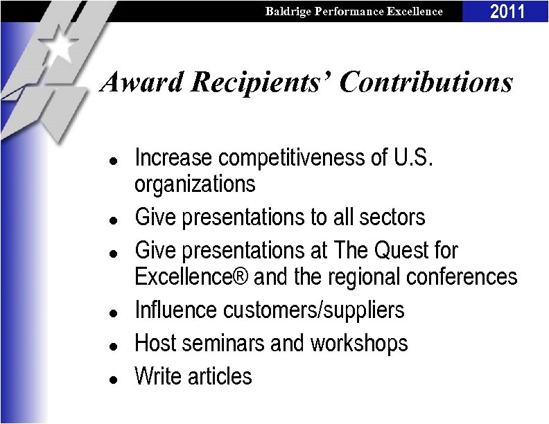 Baldrige Performance Excellence Program 2011 Award Recipients' Contributions l l l Increase competitiveness of