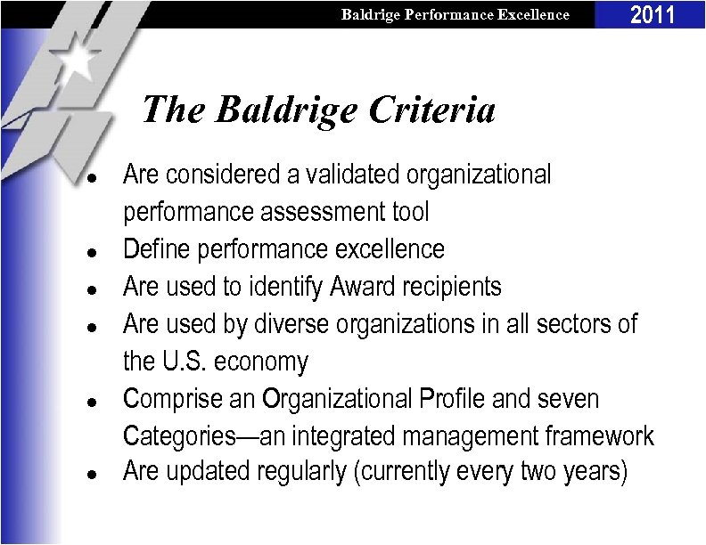 Baldrige Performance Excellence Program 2011 The Baldrige Criteria l l l Are considered a