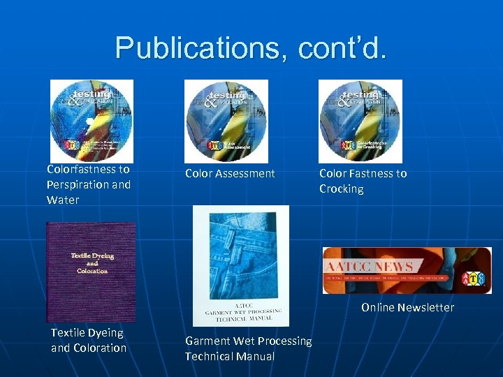 Publications, cont'd. Colorfastness to Perspiration and Water Color Assessment Color Fastness to Crocking Online