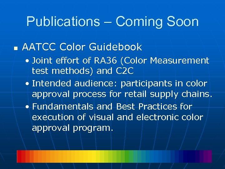 Publications – Coming Soon n AATCC Color Guidebook • Joint effort of RA 36