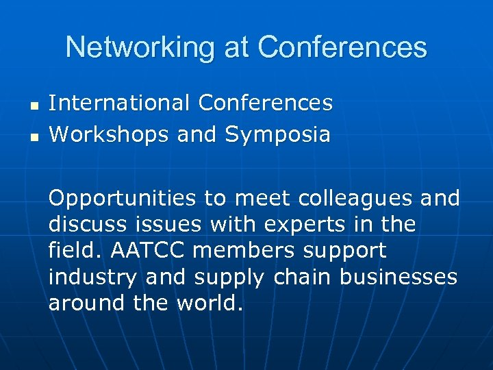 Networking at Conferences n n International Conferences Workshops and Symposia Opportunities to meet colleagues