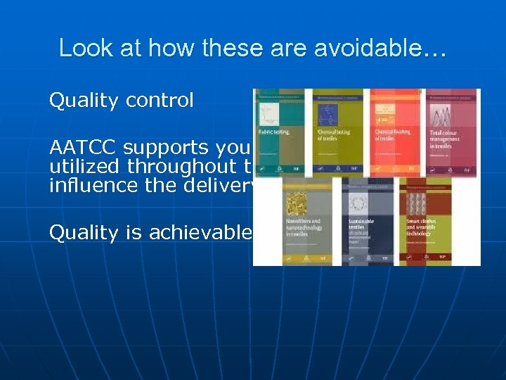 Look at how these are avoidable… Quality control AATCC supports you the Technical expert
