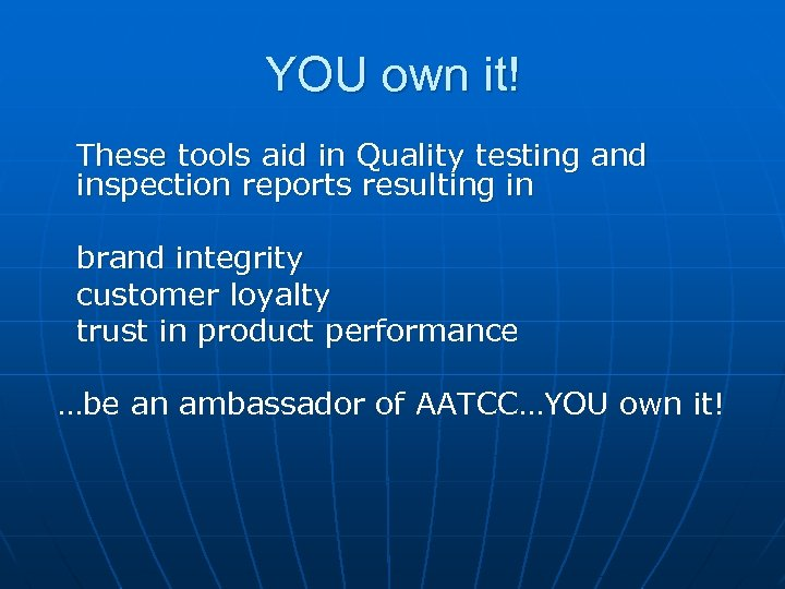YOU own it! These tools aid in Quality testing and inspection reports resulting in
