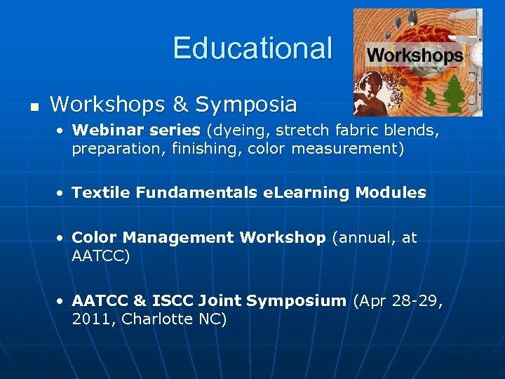 Educational n Workshops & Symposia • Webinar series (dyeing, stretch fabric blends, preparation, finishing,