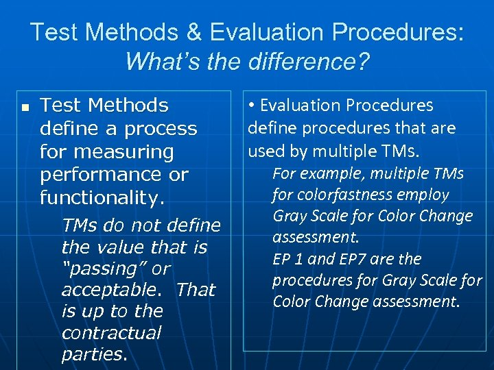 Test Methods & Evaluation Procedures: What's the difference? n Test Methods define a process
