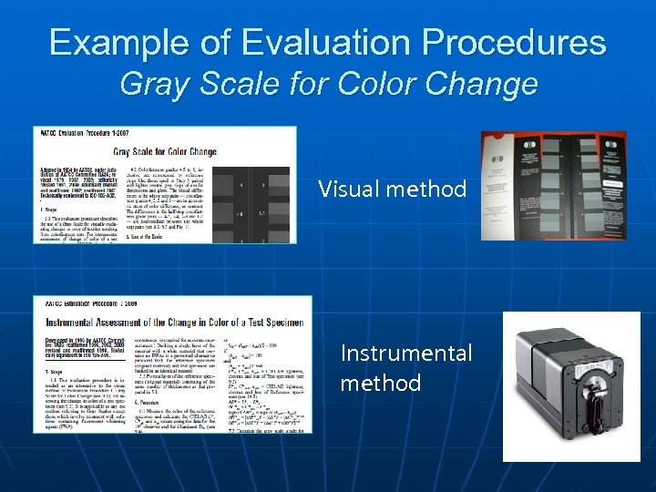 Example of Evaluation Procedures Gray Scale for Color Change Visual method Instrumental method