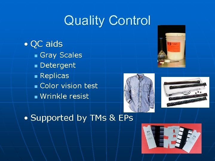 Quality Control • QC aids Gray Scales n Detergent n Replicas n Color vision