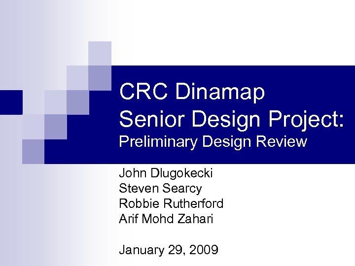 CRC Dinamap Senior Design Project: Preliminary Design Review John Dlugokecki Steven Searcy Robbie Rutherford