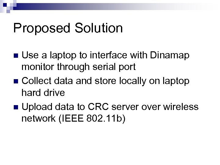 Proposed Solution Use a laptop to interface with Dinamap monitor through serial port n