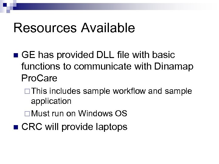 Resources Available n GE has provided DLL file with basic functions to communicate with