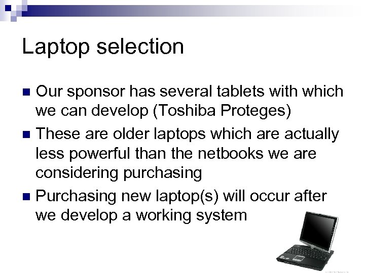 Laptop selection Our sponsor has several tablets with which we can develop (Toshiba Proteges)
