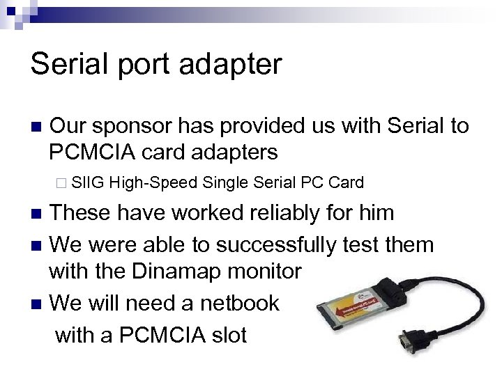 Serial port adapter n Our sponsor has provided us with Serial to PCMCIA card