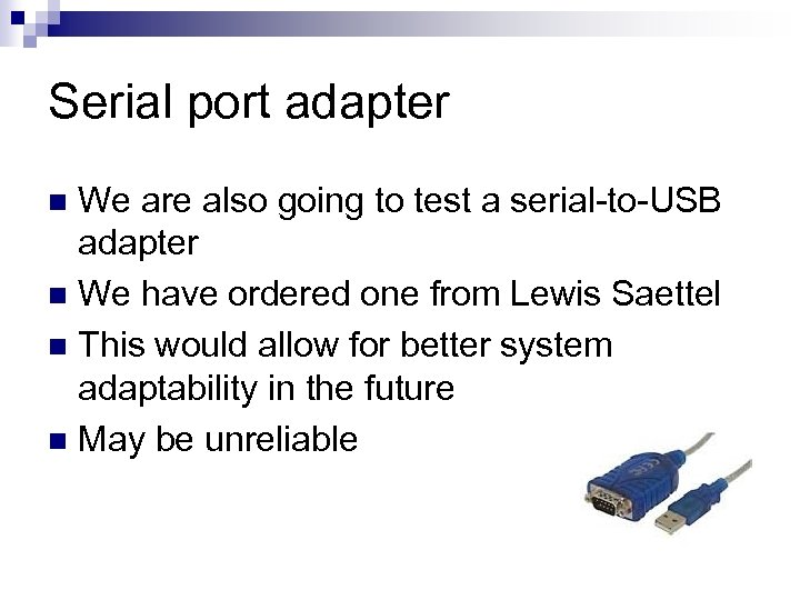 Serial port adapter We are also going to test a serial-to-USB adapter n We