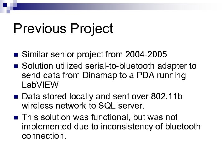 Previous Project n n Similar senior project from 2004 -2005 Solution utilized serial-to-bluetooth adapter