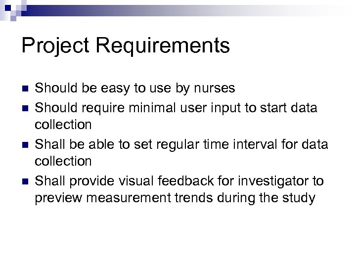 Project Requirements n n Should be easy to use by nurses Should require minimal