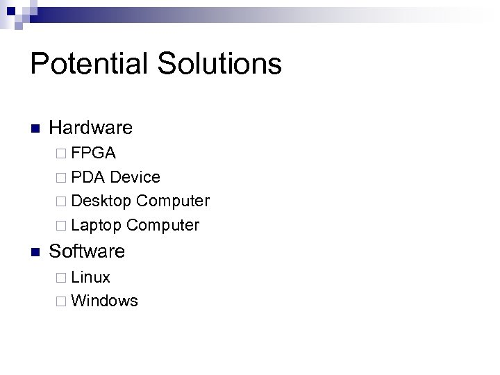 Potential Solutions n Hardware ¨ FPGA ¨ PDA Device ¨ Desktop Computer ¨ Laptop