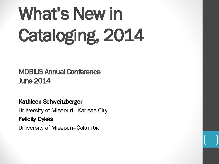 What's New in Cataloging, 2014 MOBIUS Annual Conference June 2014 Kathleen Schweitzberger University of