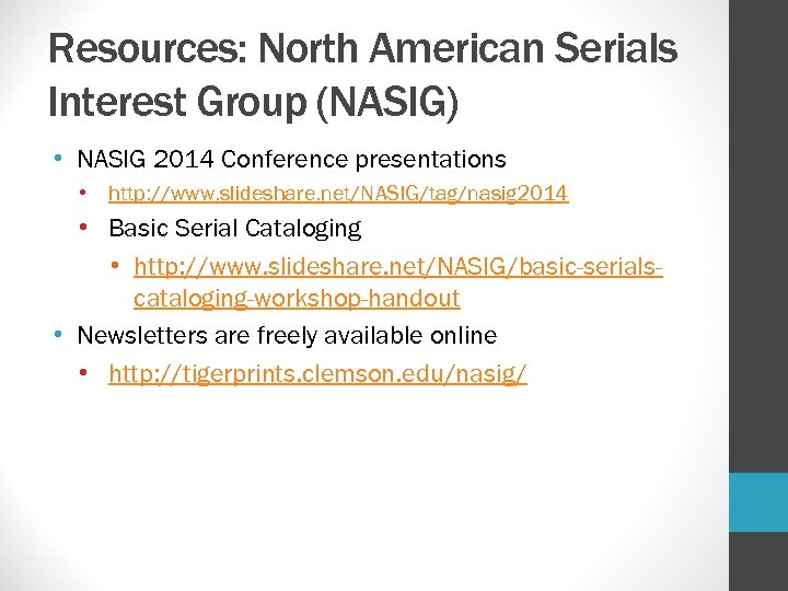 Resources: North American Serials Interest Group (NASIG) • NASIG 2014 Conference presentations • http: