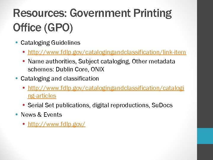 Resources: Government Printing Office (GPO) • Cataloging Guidelines • http: //www. fdlp. gov/catalogingandclassification/link-item •
