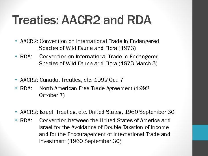 Treaties: AACR 2 and RDA • AACR 2: Convention on International Trade in Endangered