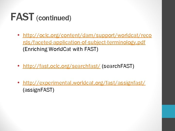 FAST (continued) • http: //oclc. org/content/dam/support/worldcat/reco rds/faceted-application-of-subject-terminology. pdf (Enriching World. Cat with FAST) •