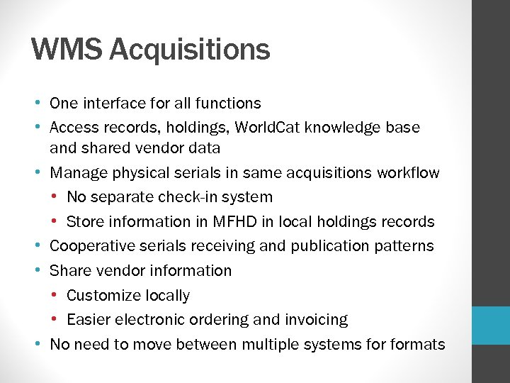 WMS Acquisitions • One interface for all functions • Access records, holdings, World. Cat