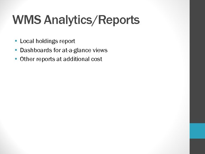 WMS Analytics/Reports • Local holdings report • Dashboards for at-a-glance views • Other reports